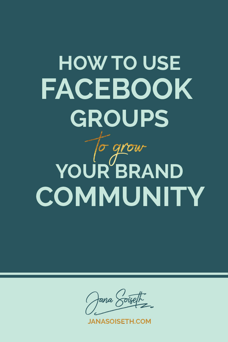 How to Use Facebook Groups to Grow Your Brand Community from the Blog of JanaSoiseth.com