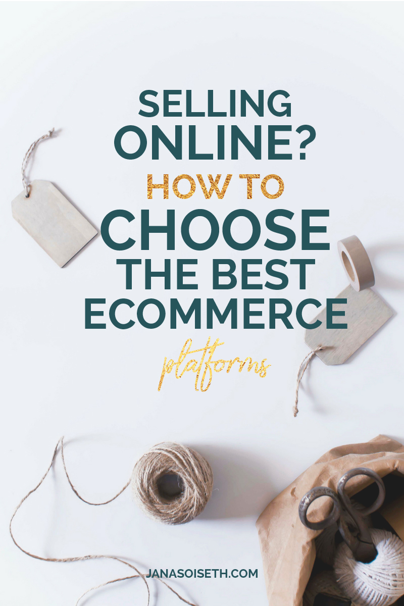 Selling Online; How to Choose the Best Ecommerce Platform from the blog of JanaSoiseth.com