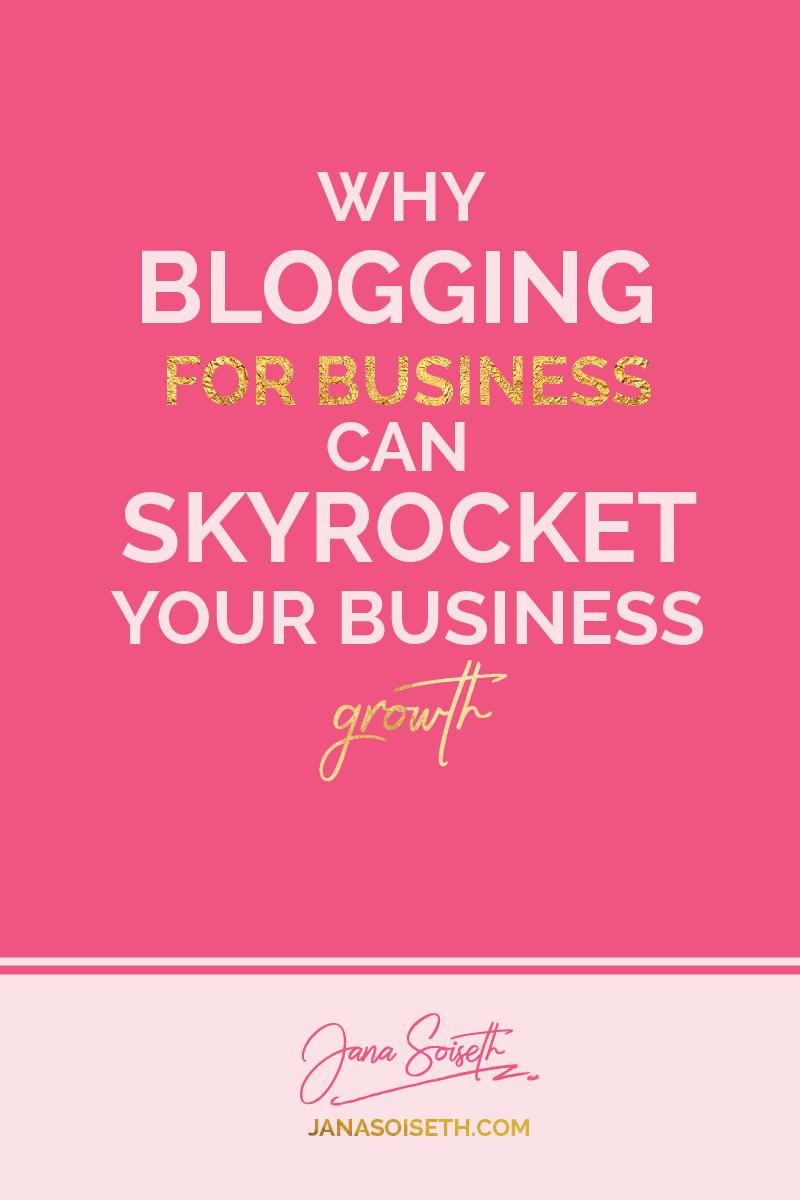 Why Blogging for Business Can Skyrocket Your Business Growth from the blog of JanaSoiseth.com